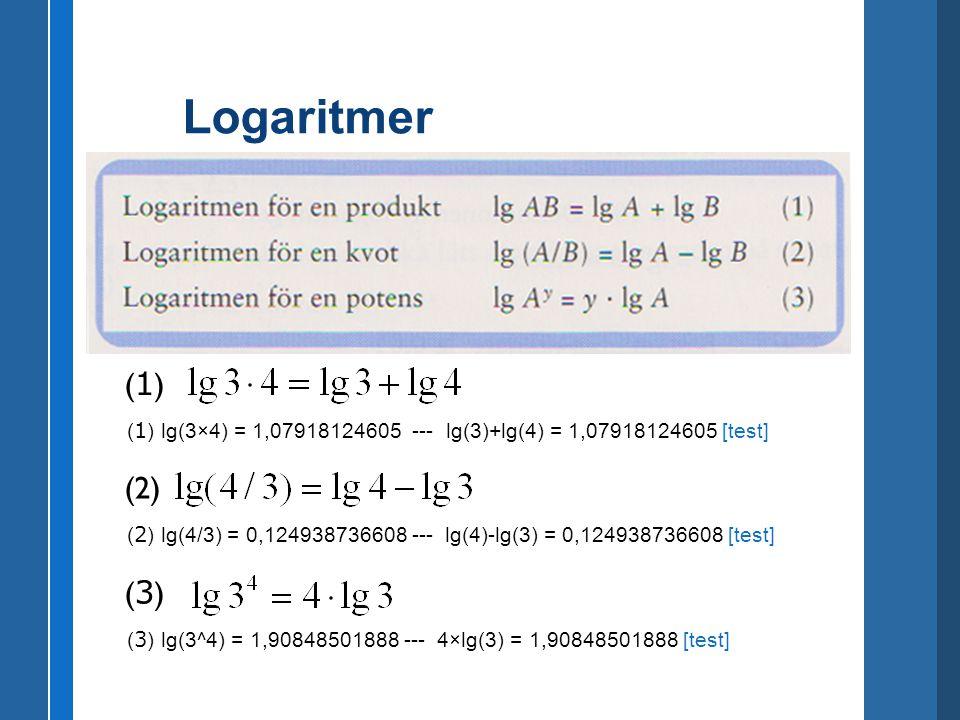 Logaritmer (1) (1) lg(3×4) = 1,07918124605 --- lg(3)+lg(4) = 1,07918124605 [test] (2) lg(3*4) = 1,07918124605 --- lg(3)+lg(4) = 1,07918124605.